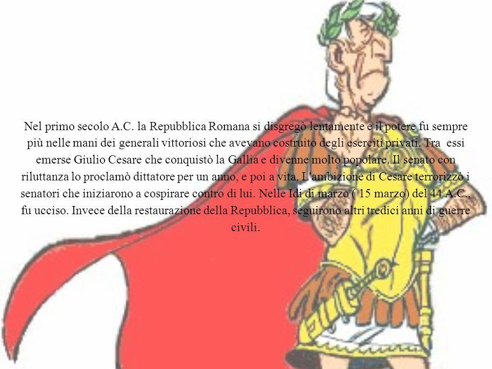 Nel primo secolo A.C. la Repubblica Romana si disgregò lentamente e il potere fu sempre più nelle mani dei generali vittoriosi che avevano costruito d