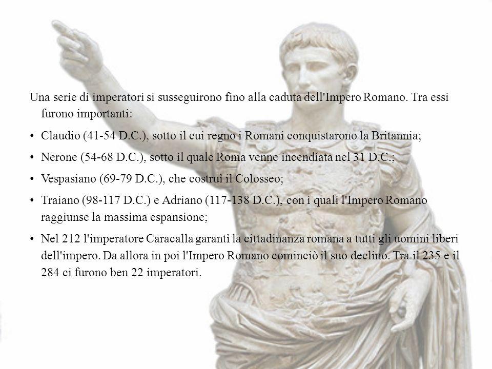 Una serie di imperatori si susseguirono fino alla caduta dell'Impero Romano. Tra essi furono importanti: Claudio (41-54 D.C.), sotto il cui regno i Ro