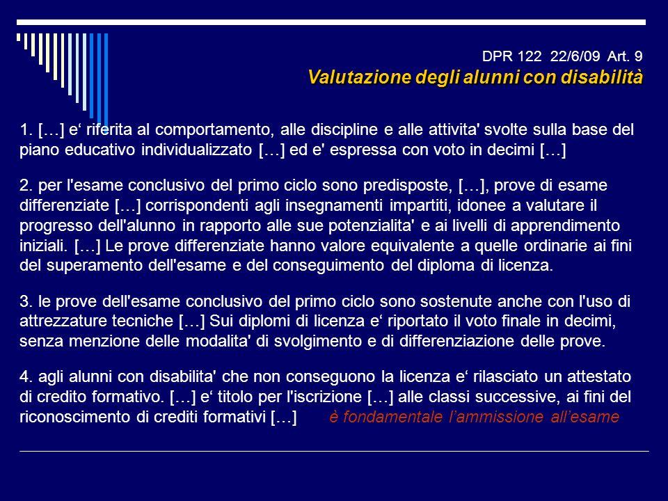 DPR 122 22/6/09 Art. 9 Valutazione degli alunni con disabilità 1. […] e riferita al comportamento, alle discipline e alle attivita' svolte sulla base