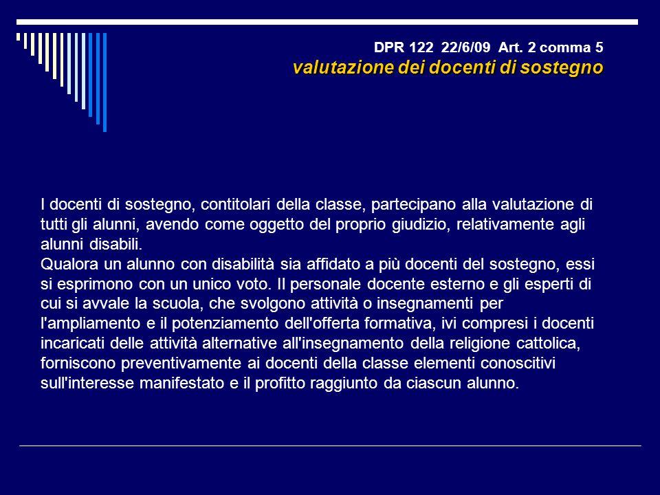 DPR 122 22/6/09 Art. 2 comma 5 valutazione dei docenti di sostegno I docenti di sostegno, contitolari della classe, partecipano alla valutazione di tu
