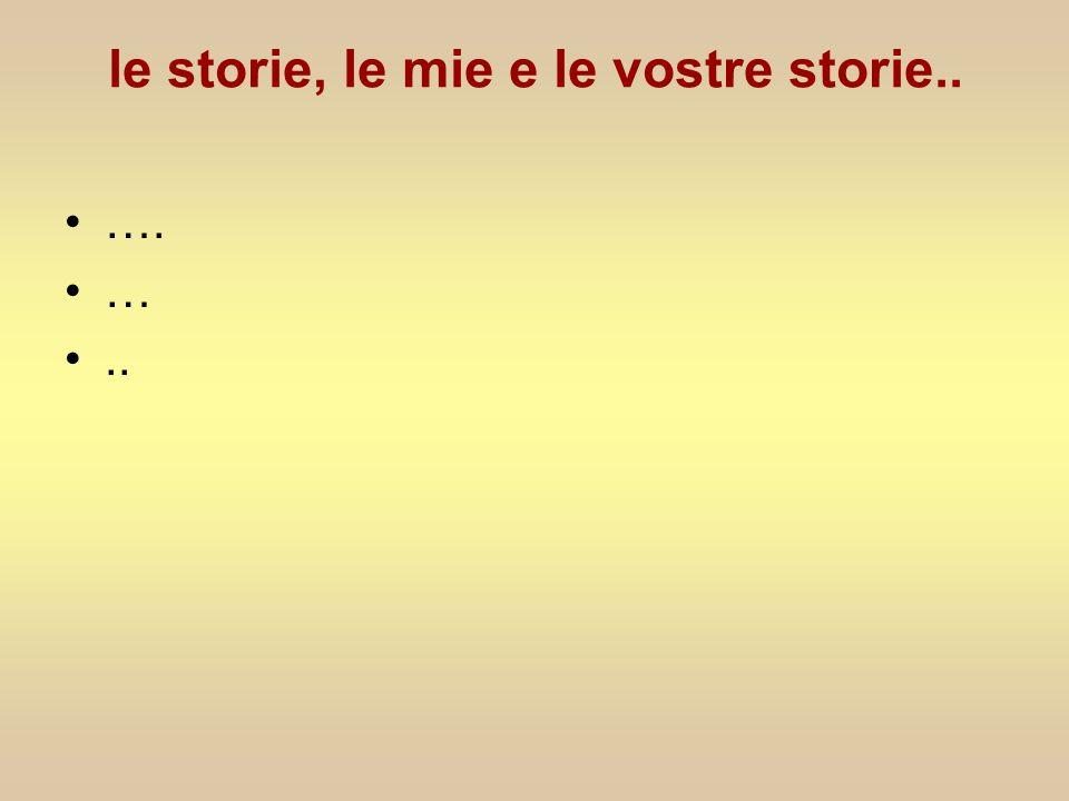 le storie, le mie e le vostre storie.. …. …..