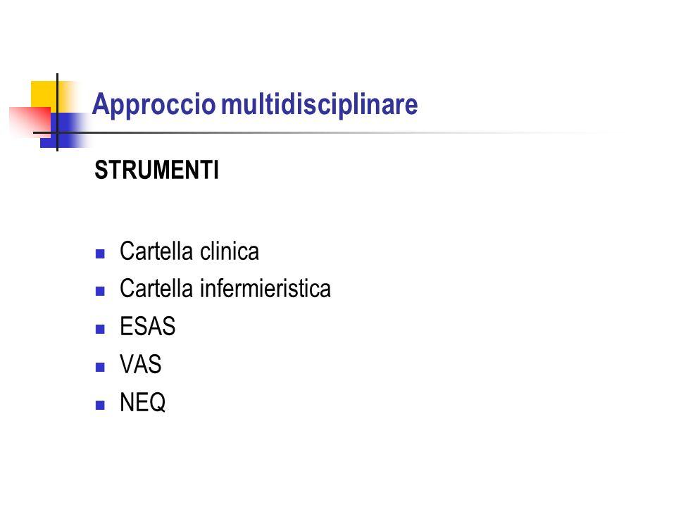 Approccio multidisciplinare STRUMENTI Cartella clinica Cartella infermieristica ESAS VAS NEQ
