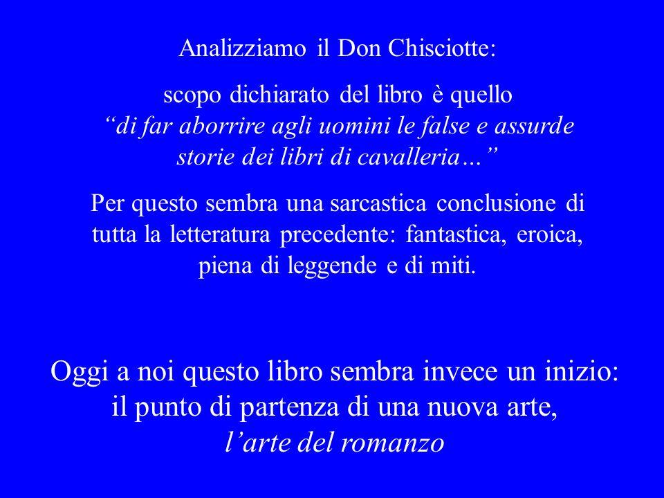 Analizziamo il Don Chisciotte: scopo dichiarato del libro è quello di far aborrire agli uomini le false e assurde storie dei libri di cavalleria… Per