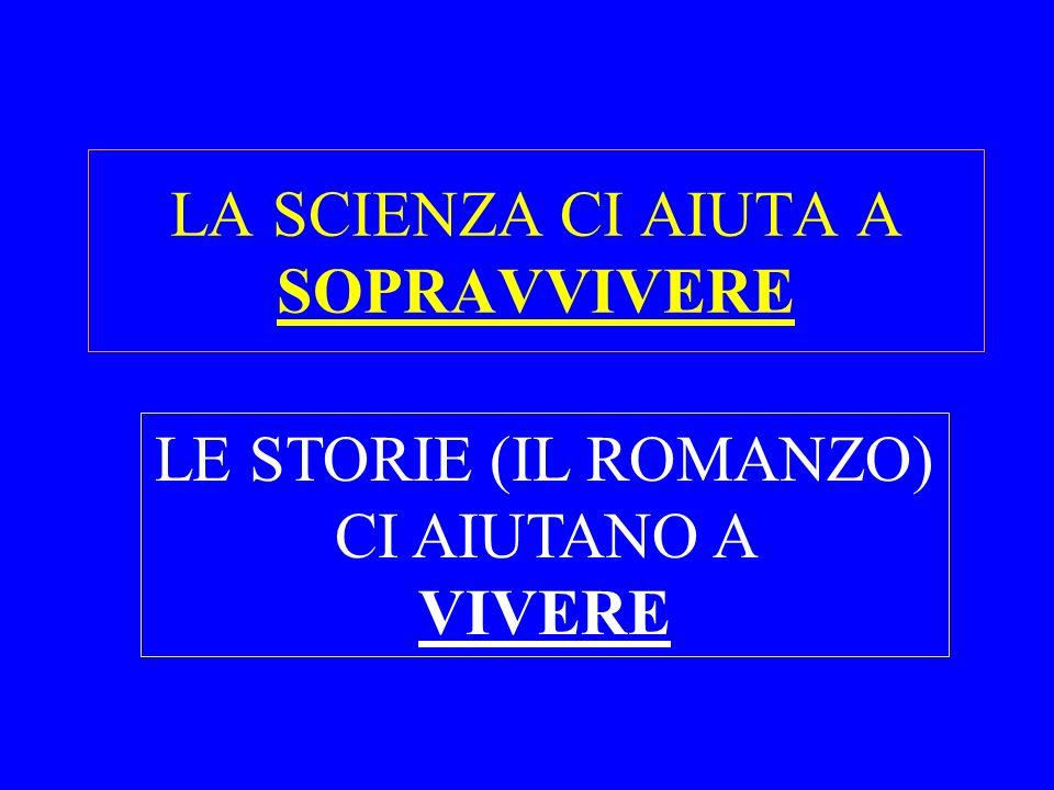 LA SCIENZA CI AIUTA A SOPRAVVIVERE LE STORIE (IL ROMANZO) CI AIUTANO A VIVERE