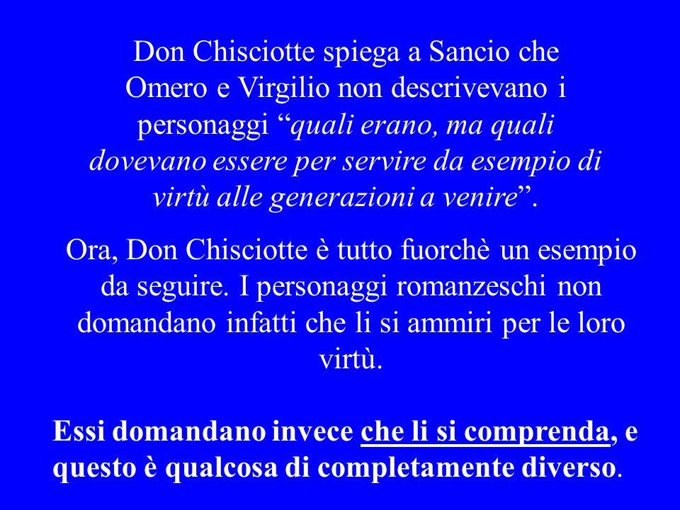 Don Chisciotte spiega a Sancio che Omero e Virgilio non descrivevano i personaggi quali erano, ma quali dovevano essere per servire da esempio di virt