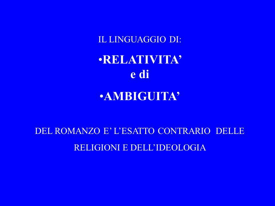 IL LINGUAGGIO DI: RELATIVITA e di AMBIGUITA DEL ROMANZO E LESATTO CONTRARIO DELLE RELIGIONI E DELLIDEOLOGIA