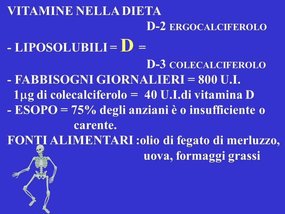 VITAMINE NELLA DIETA - LIPOSOLUBILI = A = retinolo o betacarotene - FABBISOGNI GIORNALIERI A = 600-700 g (RE), 1 RE = 1 g DI RETINOLO = 3.33 U.I. SOLO