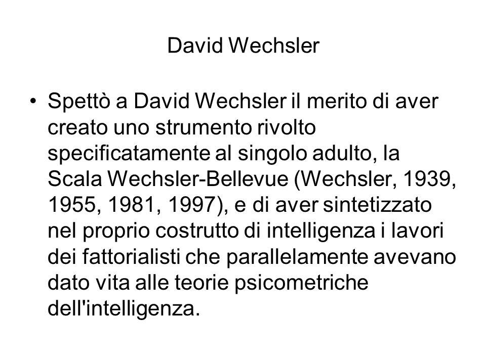 David Wechsler Spettò a David Wechsler il merito di aver creato uno strumento rivolto specificatamente al singolo adulto, la Scala Wechsler-Bellevue (