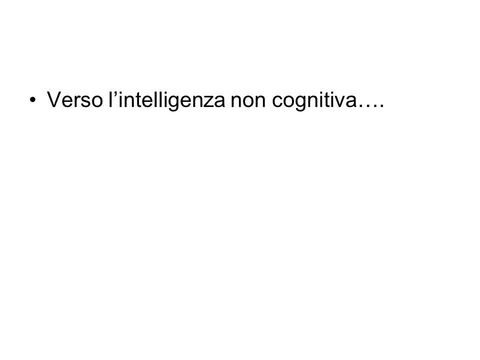 Verso lintelligenza non cognitiva….