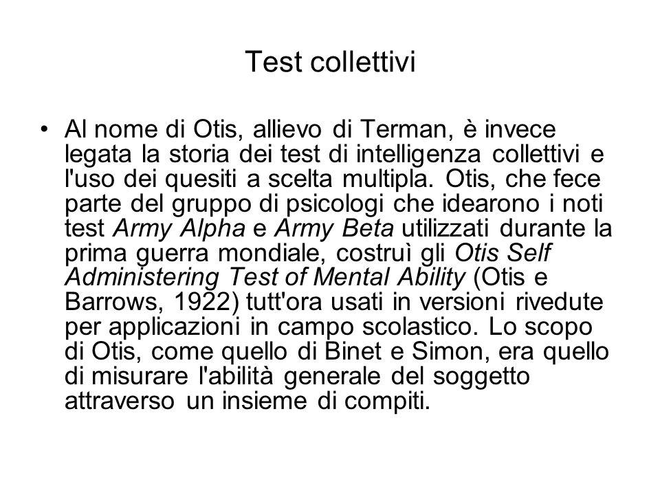 Test collettivi Al nome di Otis, allievo di Terman, è invece legata la storia dei test di intelligenza collettivi e l'uso dei quesiti a scelta multipl