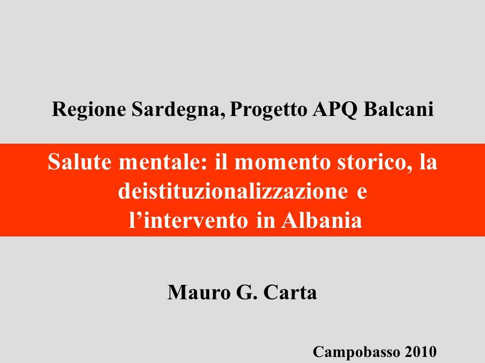 Regione Sardegna, Progetto APQ Balcani Mauro G. Carta Salute mentale: il momento storico, la deistituzionalizzazione e lintervento in Albania Campobas