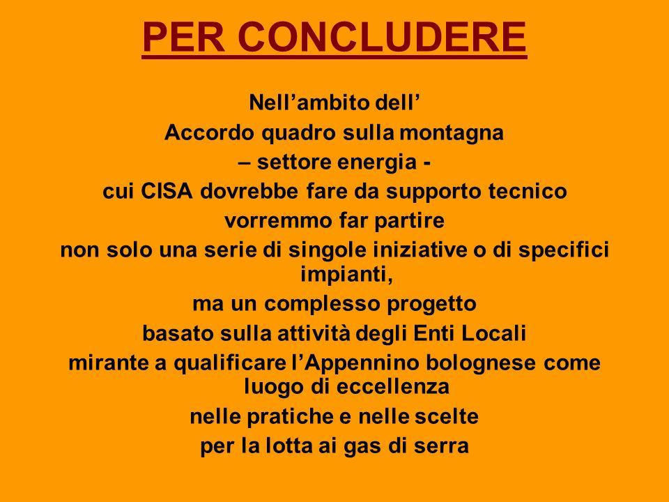 PER CONCLUDERE Nellambito dell Accordo quadro sulla montagna – settore energia - cui CISA dovrebbe fare da supporto tecnico vorremmo far partire non s