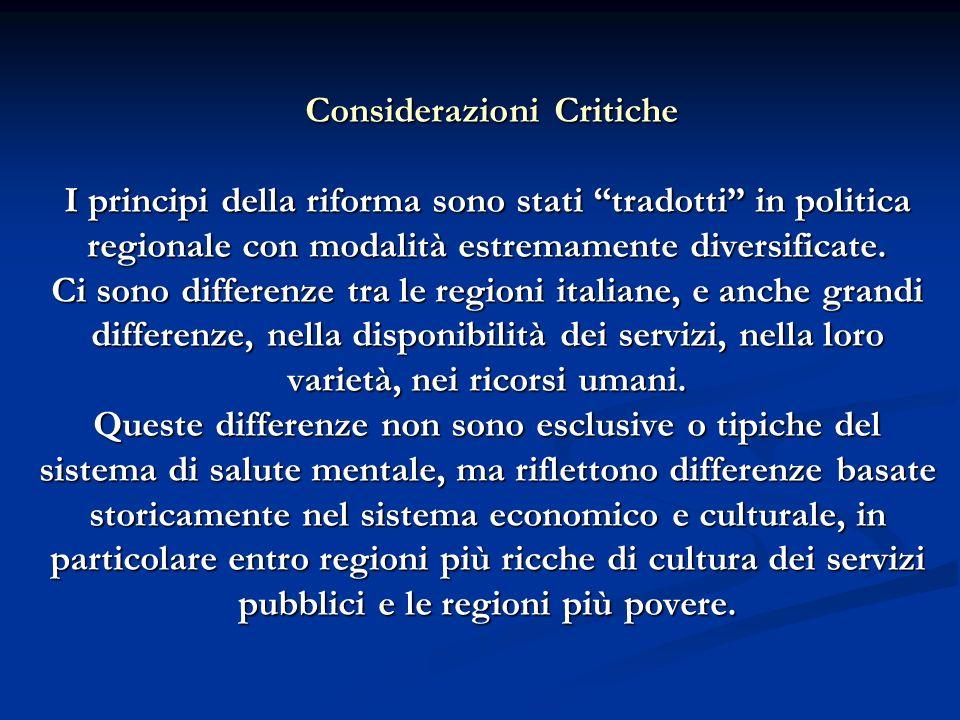 Considerazioni Critiche I principi della riforma sono stati tradotti in politica regionale con modalità estremamente diversificate. Ci sono differenze