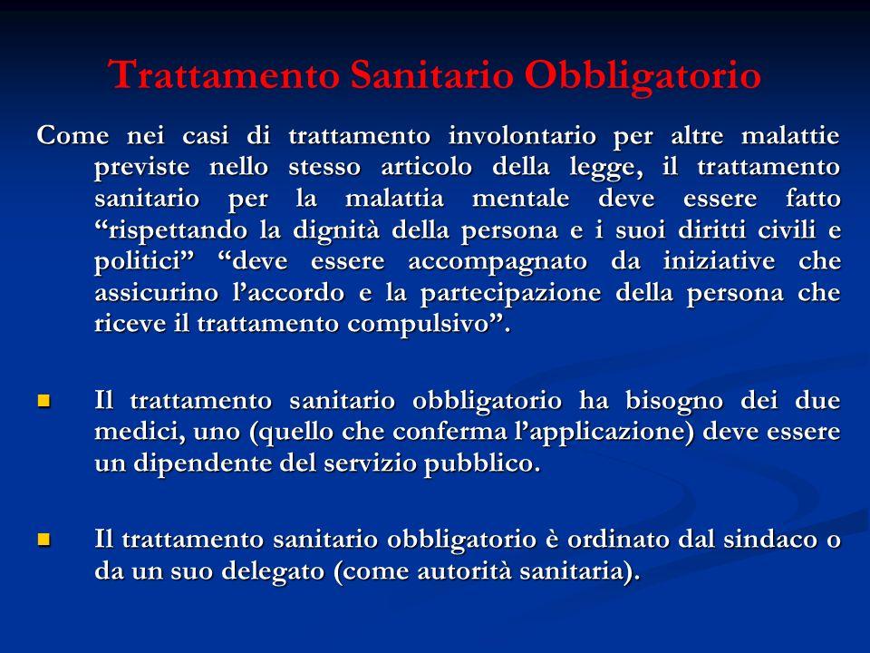 Trattamento Sanitario Obbligatorio Come nei casi di trattamento involontario per altre malattie previste nello stesso articolo della legge, il trattam