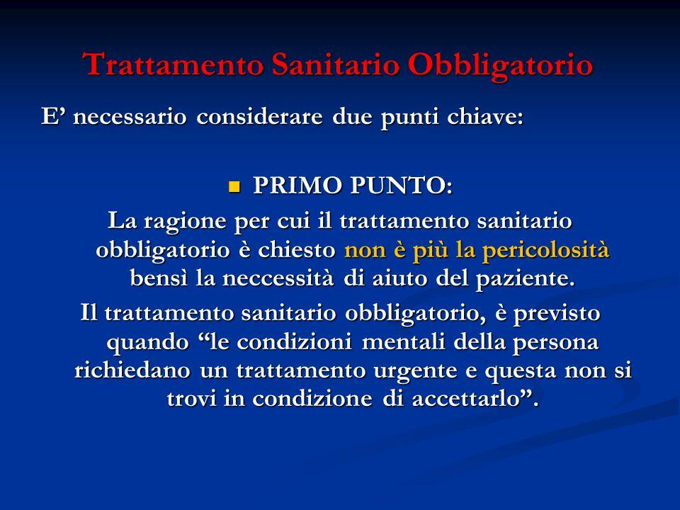 Trattamento Sanitario Obbligatorio E necessario considerare due punti chiave: PRIMO PUNTO: PRIMO PUNTO: La ragione per cui il trattamento sanitario ob