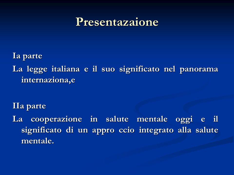 Presentazaione Ia parte La legge italiana e il suo significato nel panorama internaziona,e IIa parte La cooperazione in salute mentale oggi e il signi