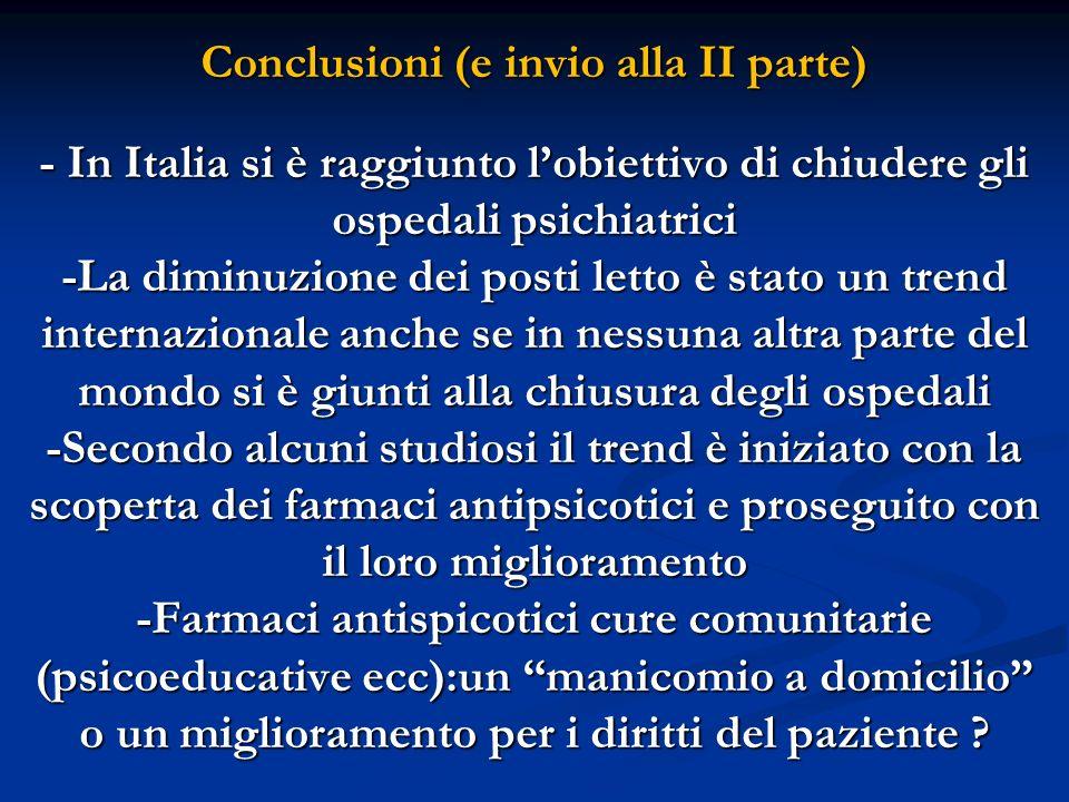 Conclusioni (e invio alla II parte) - In Italia si è raggiunto lobiettivo di chiudere gli ospedali psichiatrici -La diminuzione dei posti letto è stat