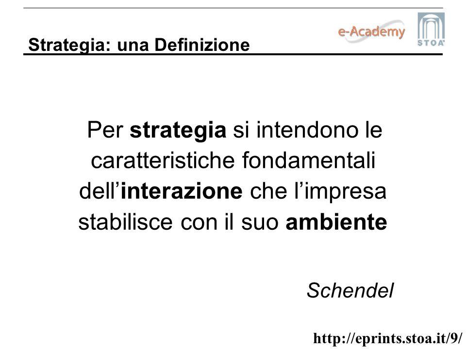 http://eprints.stoa.it/9/ Strategia: una Definizione Per strategia si intendono le caratteristiche fondamentali dellinterazione che limpresa stabilisc