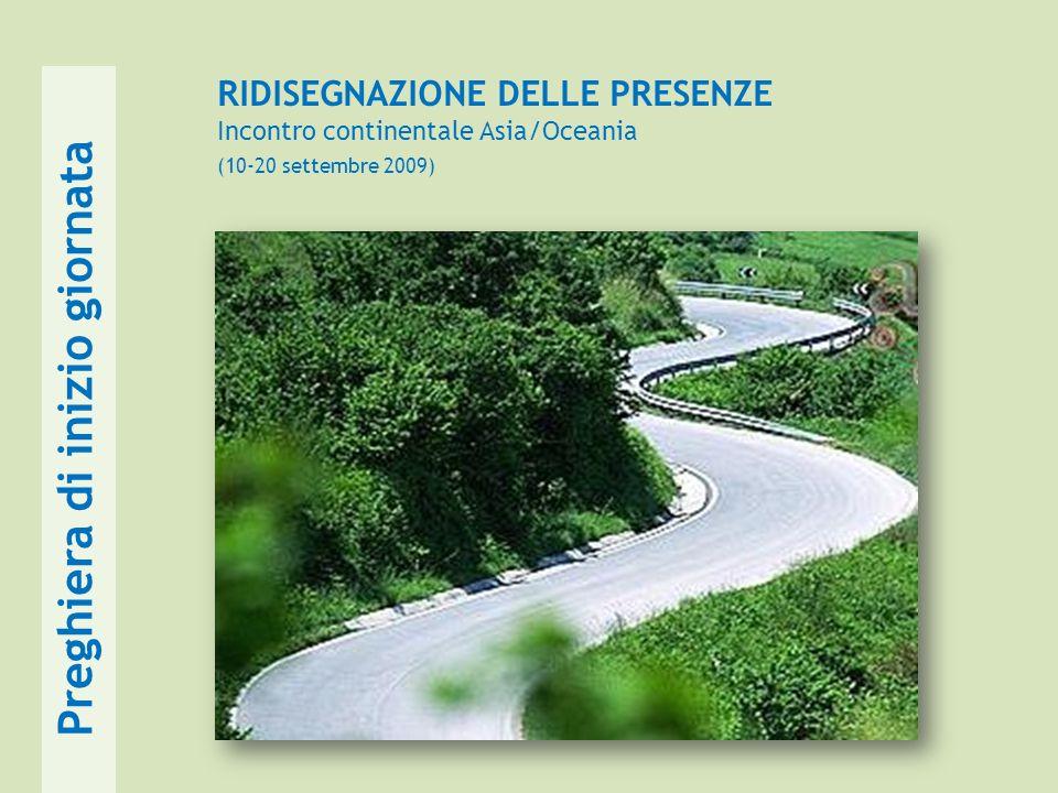 RIDISEGNAZIONE DELLE PRESENZE Incontro continentale Asia/Oceania (10-20 settembre 2009) Preghiera di inizio giornata