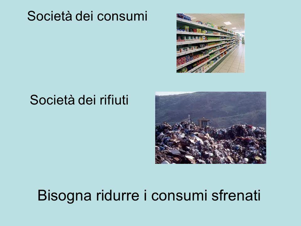 Società dei rifiuti Società dei consumi Bisogna ridurre i consumi sfrenati