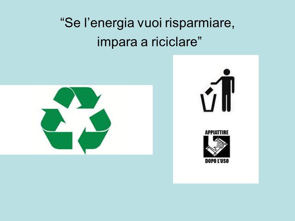 Se lenergia vuoi risparmiare, impara a riciclare