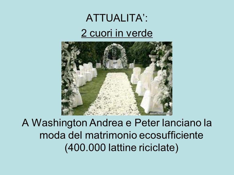 ATTUALITA: 2 cuori in verde A Washington Andrea e Peter lanciano la moda del matrimonio ecosufficiente (400.000 lattine riciclate)