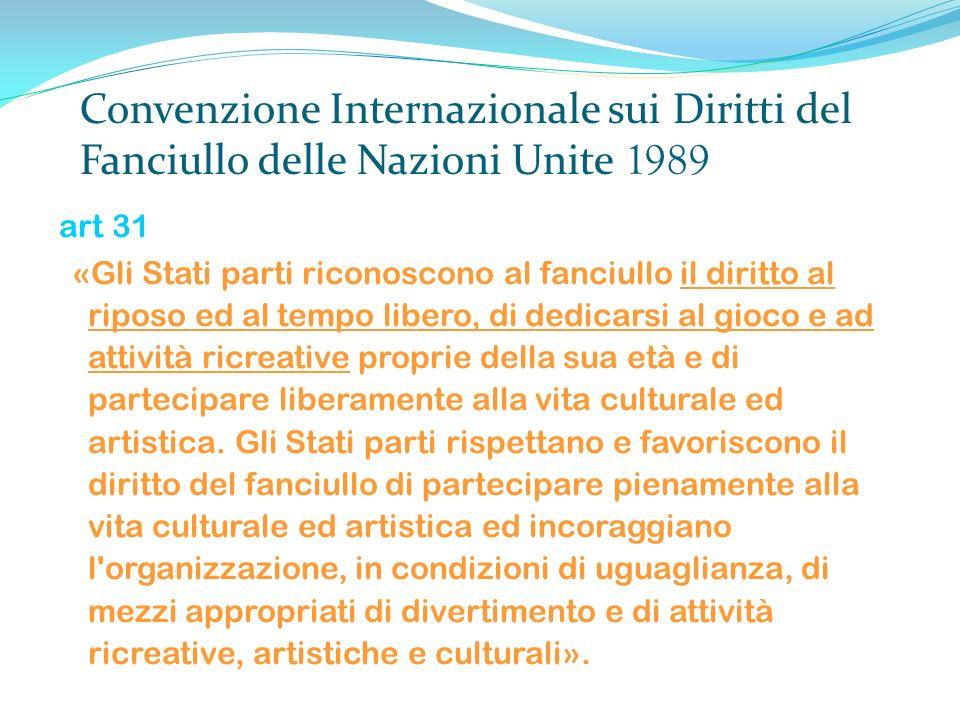 Convenzione Internazionale sui Diritti del Fanciullo delle Nazioni Unite 1989 art 31 «Gli Stati parti riconoscono al fanciullo il diritto al riposo ed