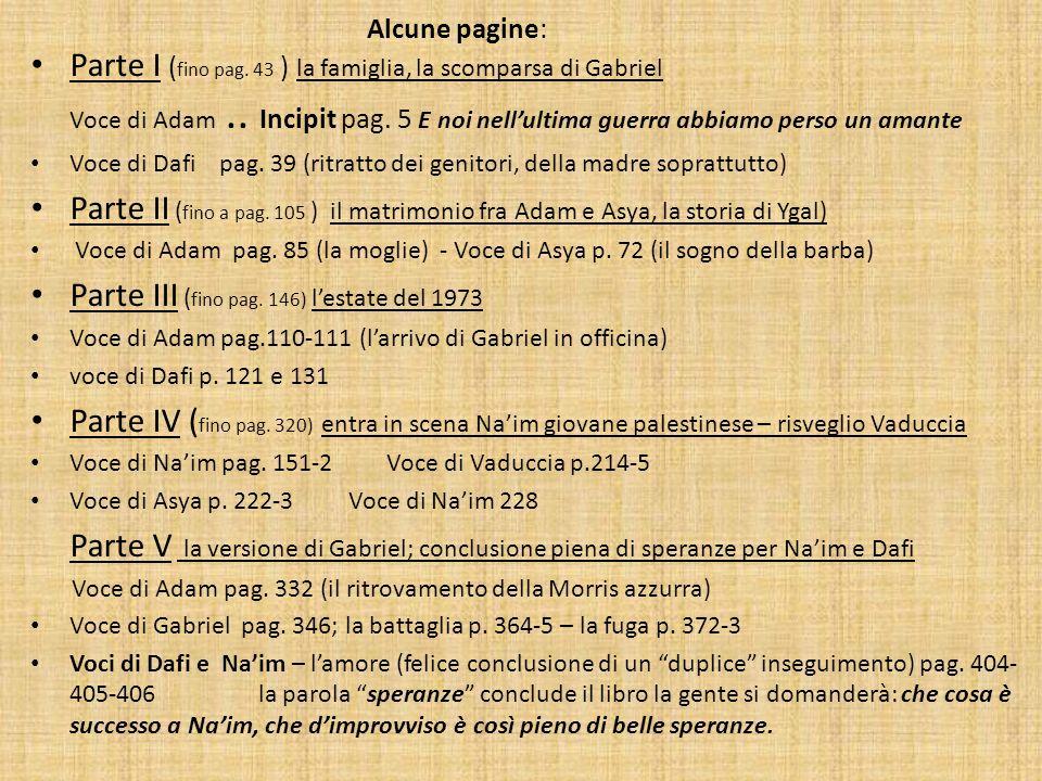 Alcune pagine: Parte I ( fino pag. 43 ) la famiglia, la scomparsa di Gabriel Voce di Adam.. Incipit pag. 5 E noi nellultima guerra abbiamo perso un am