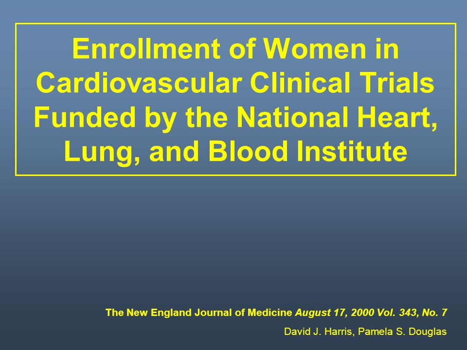 Enrollment of Women in Cardiovascular Clinical Trials Funded by the National Heart, Lung, and Blood Institute The New England Journal of Medicine Augu