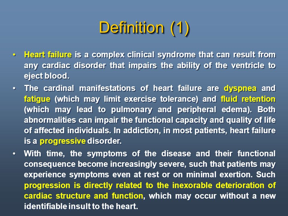 Definition (1) Heart failure is a complex clinical syndrome that can result from any cardiac disorder that impairs the ability of the ventricle to eje