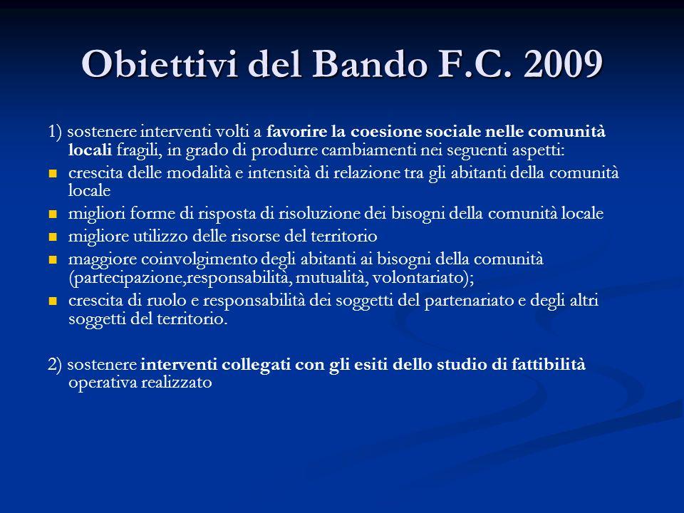 Obiettivi del Bando F.C. 2009 1) sostenere interventi volti a favorire la coesione sociale nelle comunità locali fragili, in grado di produrre cambiam