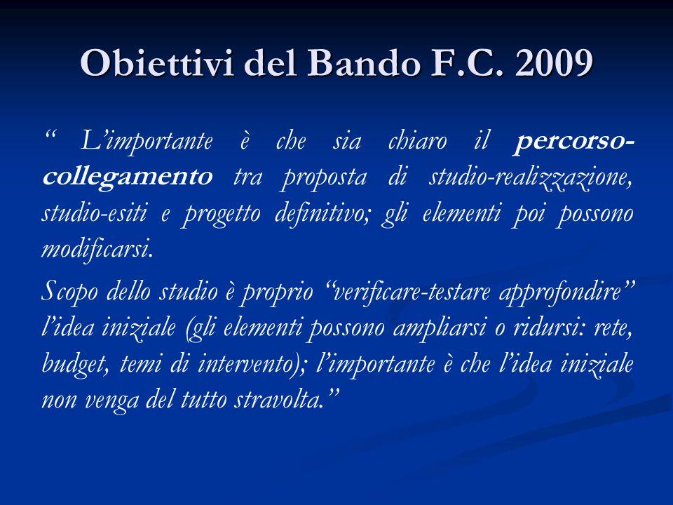 Obiettivi del Bando F.C. 2009 Limportante è che sia chiaro il percorso- collegamento tra proposta di studio-realizzazione, studio-esiti e progetto def