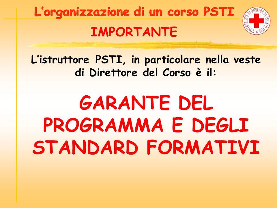 IMPORTANTE Listruttore PSTI, in particolare nella veste di Direttore del Corso è il: GARANTE DEL PROGRAMMA E DEGLI STANDARD FORMATIVI
