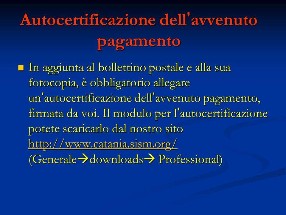 Autocertificazione dellavvenuto pagamento In aggiunta al bollettino postale e alla sua fotocopia, è obbligatorio allegare unautocertificazione dellavv