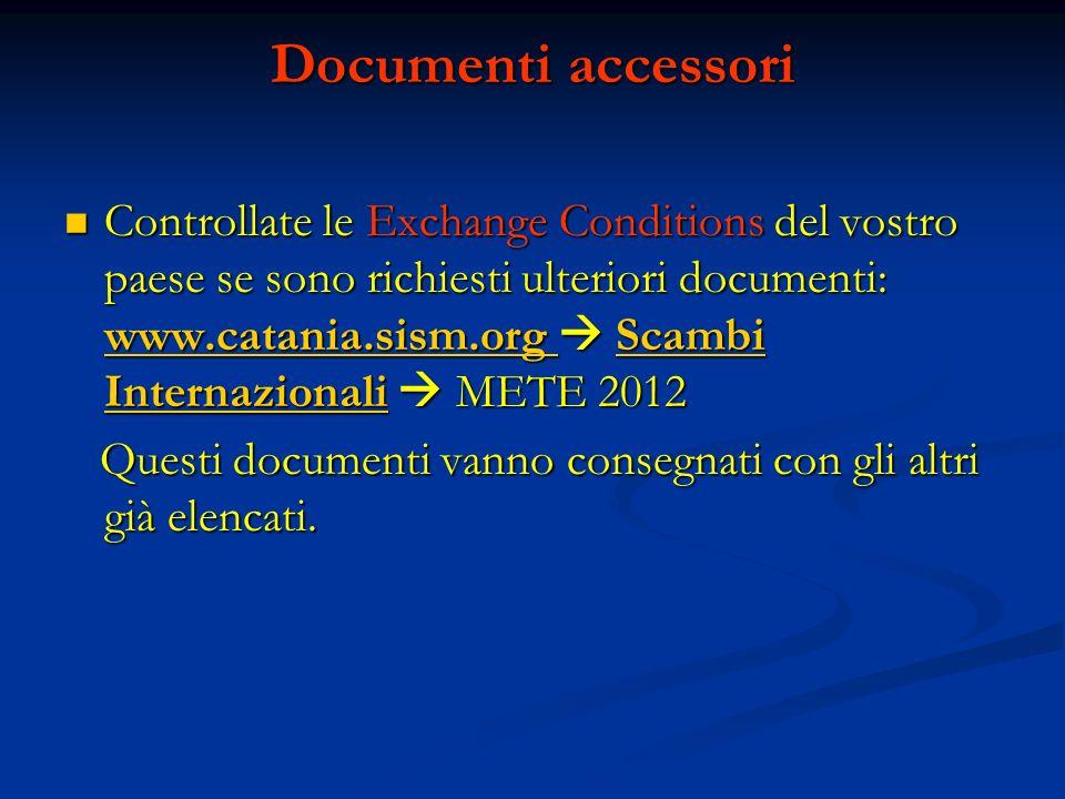 Documenti accessori Controllate le Exchange Conditions del vostro paese se sono richiesti ulteriori documenti: www.catania.sism.org Scambi Internazion