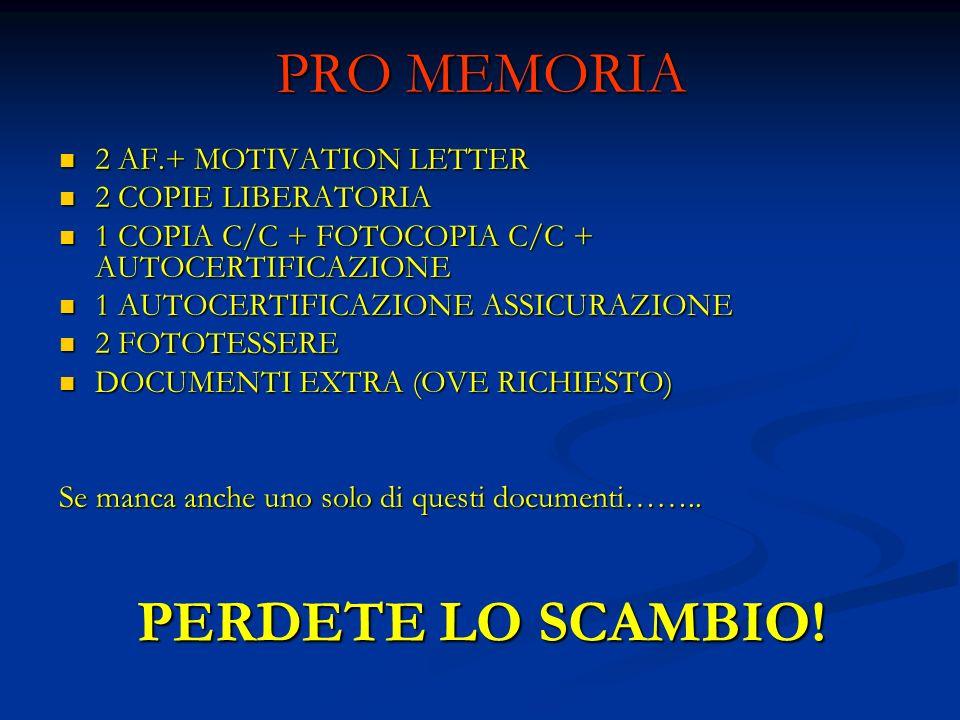 PRO MEMORIA 2 AF.+ MOTIVATION LETTER 2 AF.+ MOTIVATION LETTER 2 COPIE LIBERATORIA 2 COPIE LIBERATORIA 1 COPIA C/C + FOTOCOPIA C/C + AUTOCERTIFICAZIONE