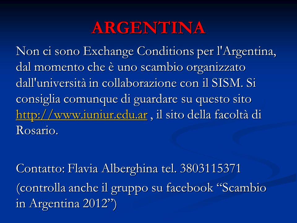ARGENTINA Non ci sono Exchange Conditions per l'Argentina, dal momento che è uno scambio organizzato dall'università in collaborazione con il SISM. Si