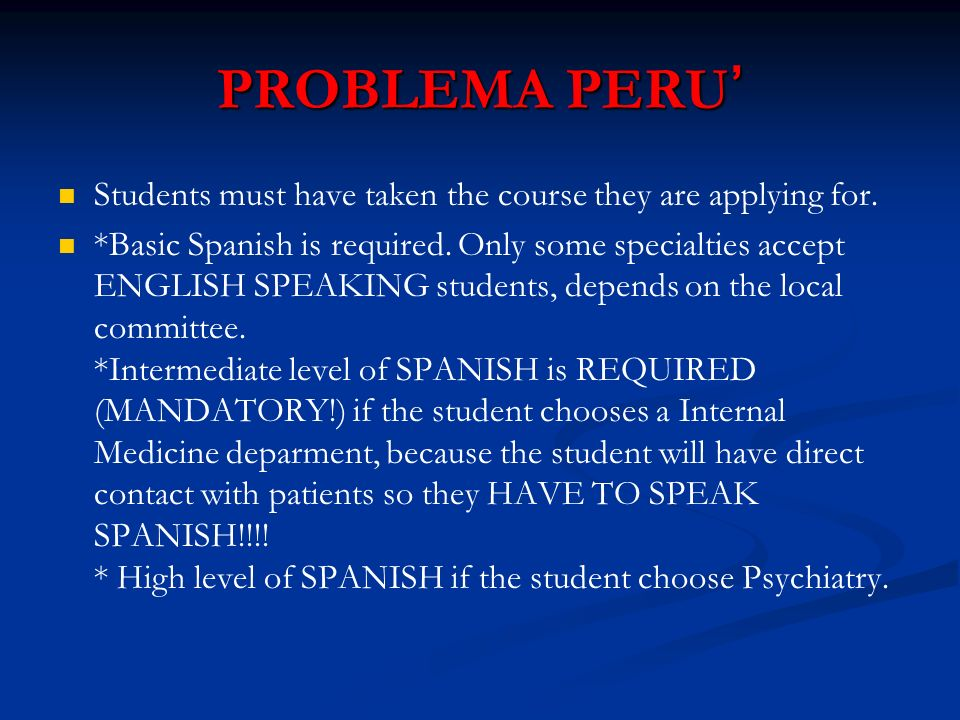 PROBLEMA PERU Students must have taken the course they are applying for. *Basic Spanish is required. Only some specialties accept ENGLISH SPEAKING stu
