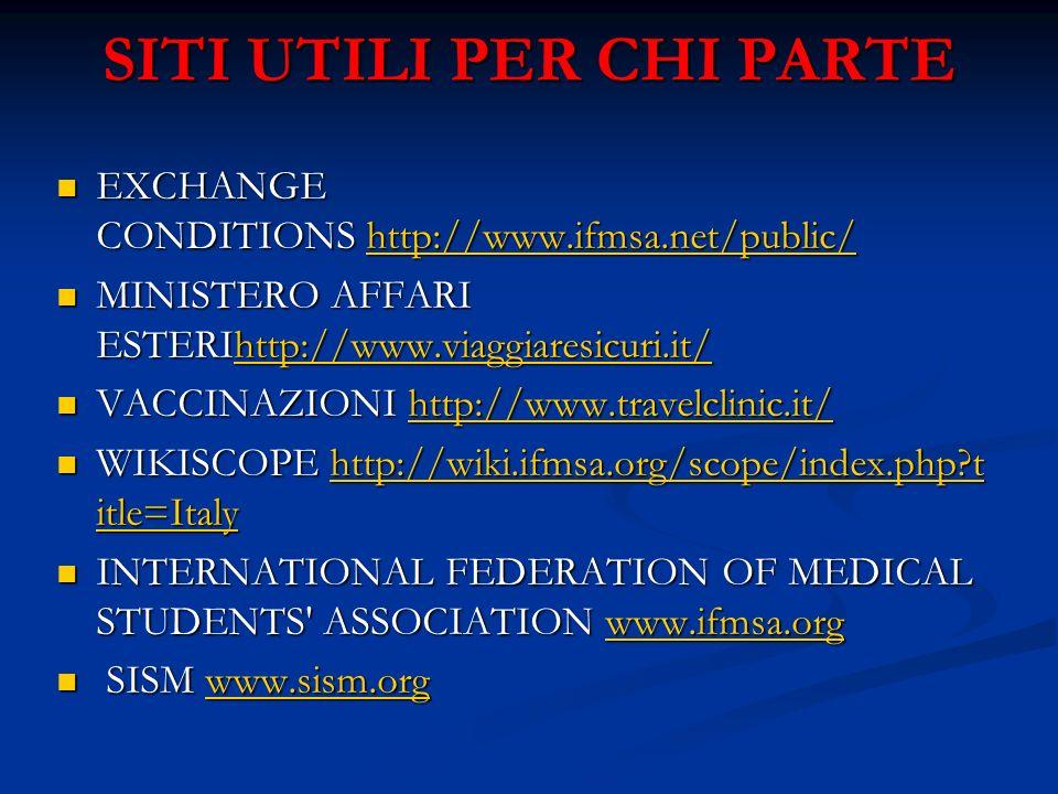 SITI UTILI PER CHI PARTE EXCHANGE CONDITIONS http://www.ifmsa.net/public/ EXCHANGE CONDITIONS http://www.ifmsa.net/public/http://www.ifmsa.net/public/