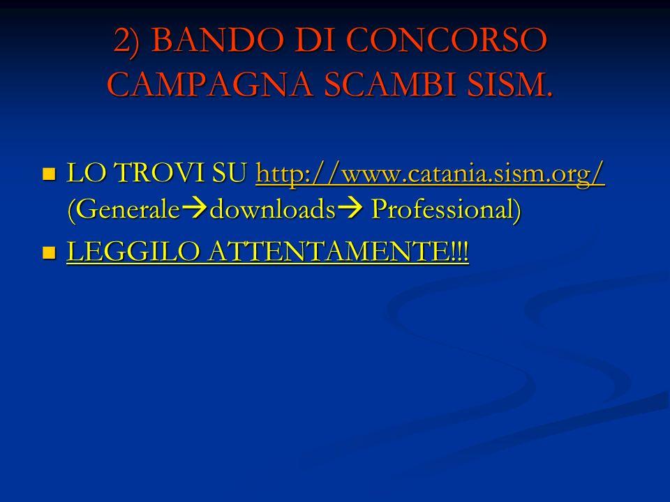 2) BANDO DI CONCORSO CAMPAGNA SCAMBI SISM. LO TROVI SU http://www.catania.sism.org/ (Generale downloads Professional) LO TROVI SU http://www.catania.s