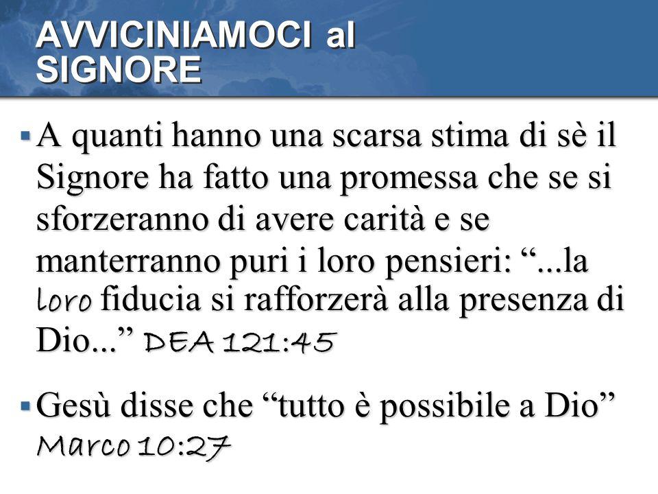 AVVICINIAMOCI al SIGNORE A quanti hanno una scarsa stima di sè il Signore ha fatto una promessa che se si sforzeranno di avere carità e se manterranno