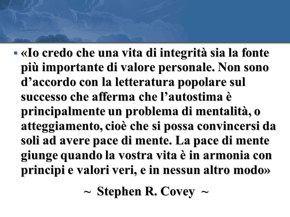 «Io credo che una vita di integrità sia la fonte più importante di valore personale. Non sono daccordo con la letteratura popolare sul successo che af