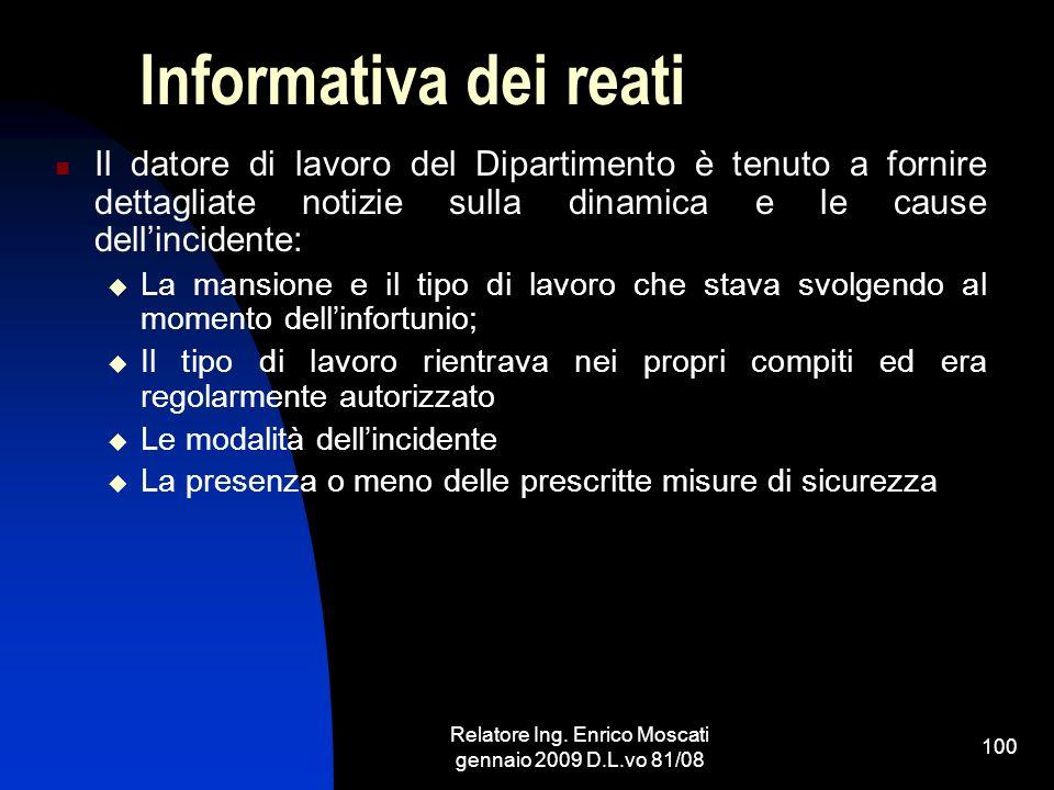 Relatore Ing. Enrico Moscati gennaio 2009 D.L.vo 81/08 100 Informativa dei reati Il datore di lavoro del Dipartimento è tenuto a fornire dettagliate n