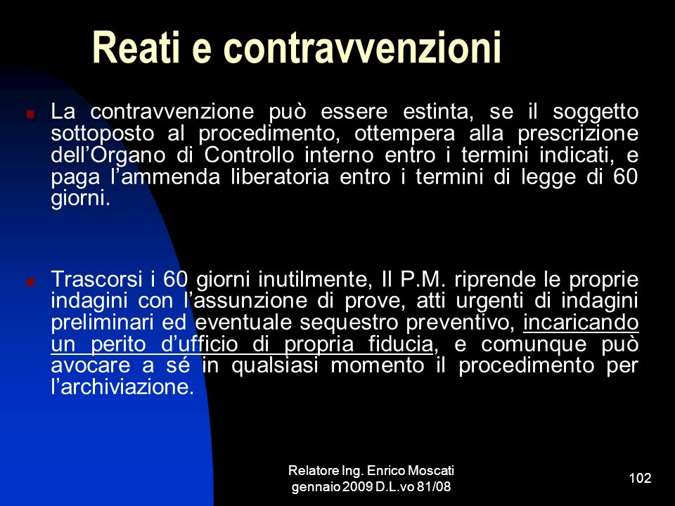Relatore Ing. Enrico Moscati gennaio 2009 D.L.vo 81/08 102 Reati e contravvenzioni La contravvenzione può essere estinta, se il soggetto sottoposto al