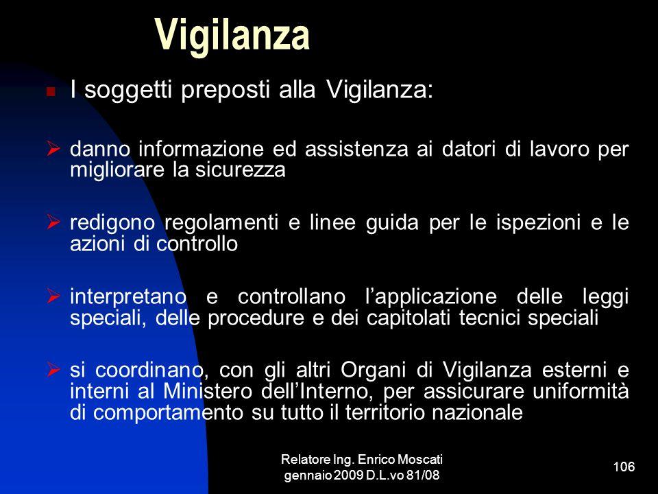 Relatore Ing. Enrico Moscati gennaio 2009 D.L.vo 81/08 106 Vigilanza I soggetti preposti alla Vigilanza: danno informazione ed assistenza ai datori di