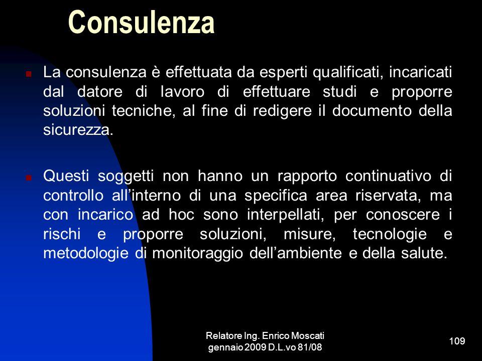 Relatore Ing. Enrico Moscati gennaio 2009 D.L.vo 81/08 109 Consulenza La consulenza è effettuata da esperti qualificati, incaricati dal datore di lavo