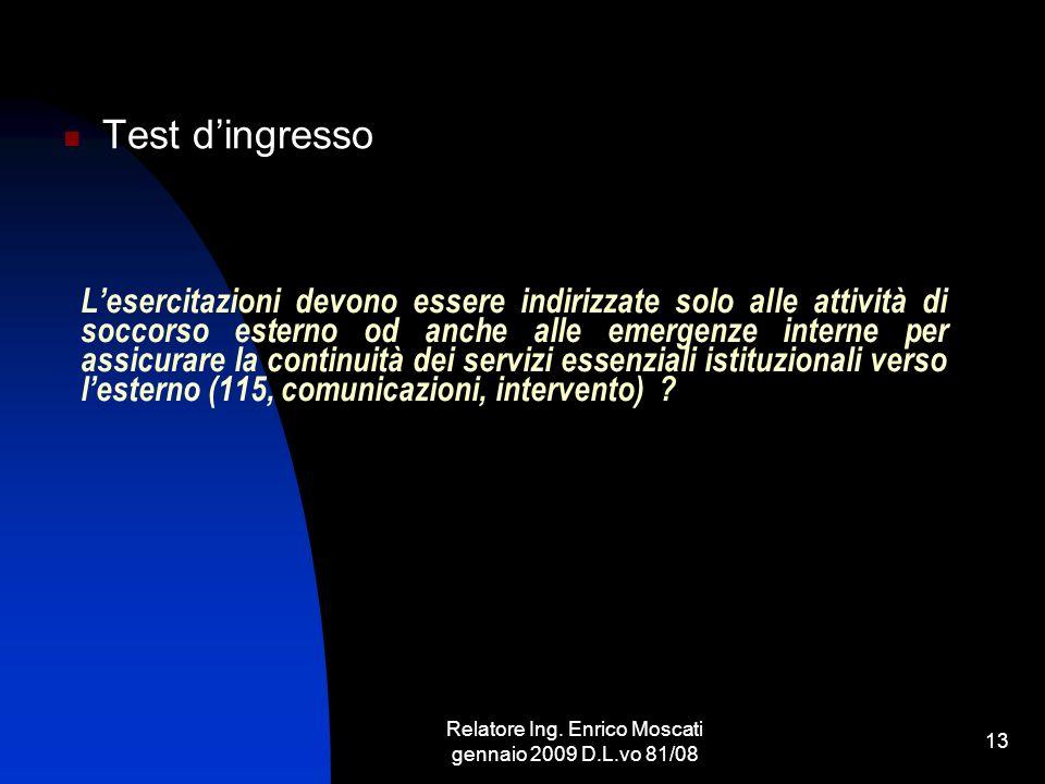 Relatore Ing. Enrico Moscati gennaio 2009 D.L.vo 81/08 13 Lesercitazioni devono essere indirizzate solo alle attività di soccorso esterno od anche all