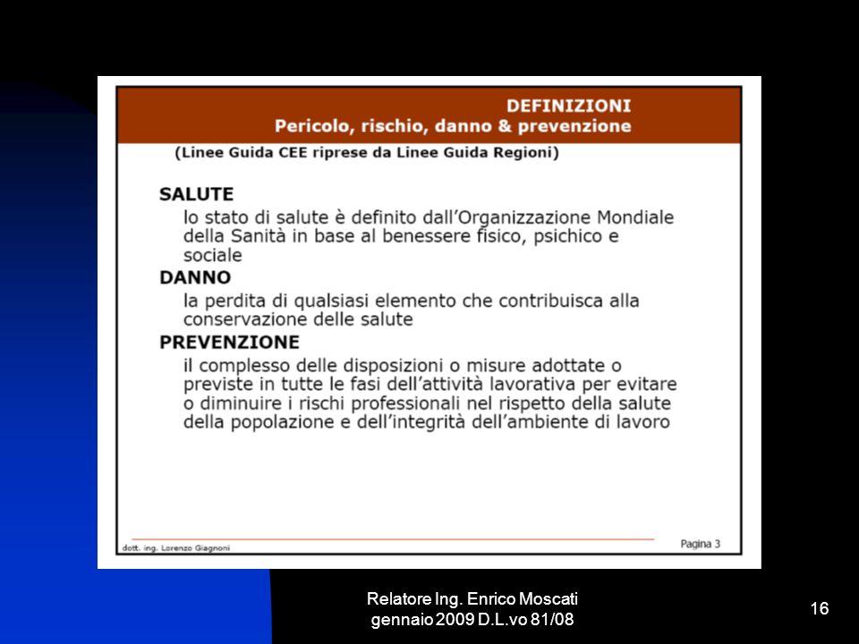 Relatore Ing. Enrico Moscati gennaio 2009 D.L.vo 81/08 16