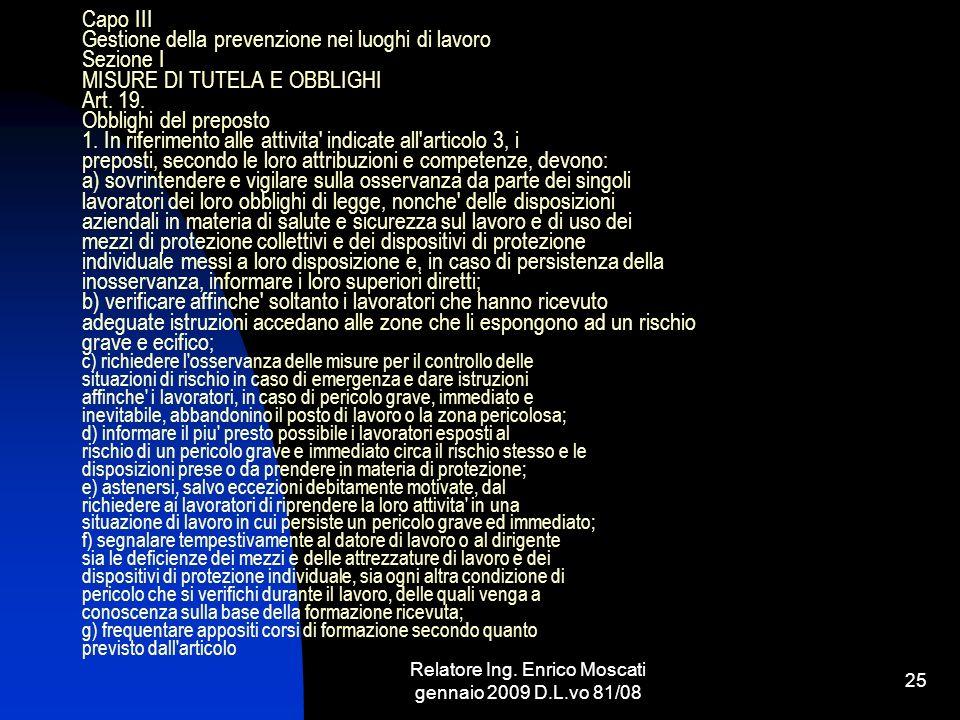 Relatore Ing. Enrico Moscati gennaio 2009 D.L.vo 81/08 25 Capo III Gestione della prevenzione nei luoghi di lavoro Sezione I MISURE DI TUTELA E OBBLIG