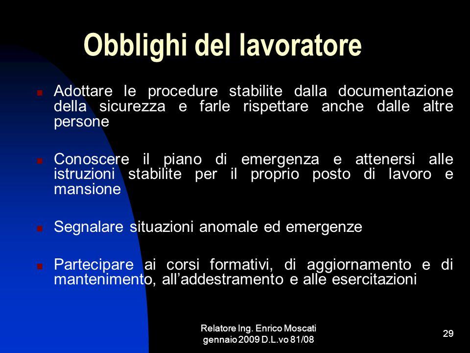 Relatore Ing. Enrico Moscati gennaio 2009 D.L.vo 81/08 29 Obblighi del lavoratore Adottare le procedure stabilite dalla documentazione della sicurezza